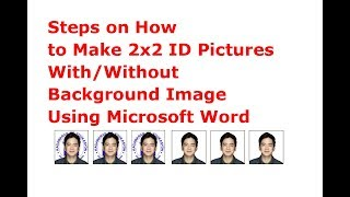 Steps on How to Make 2x2 ID Pictures With/ Without Background Image Using Microsoft Word