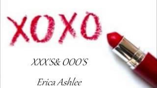 Erica Ashlee  XXX'S & OOO'S