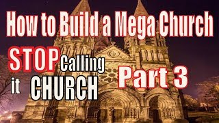 Stop Calling It Church PART 3: How to build a MEGA CHURCH