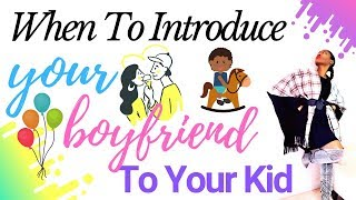 Single Mom Dating Advice: When To Introduce Your Boyfriend To Your Kid