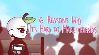 6 Reasons Why Making Friends Is Hard