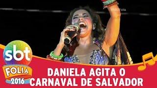 SBT Folia 2016 – Daniela Mercury agita o carnaval de Salvador