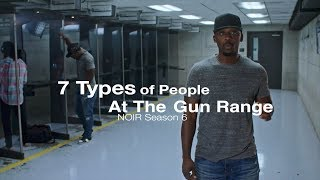 7 Types of People At The Range | NOIR Season 6