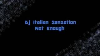 DJ Italian SenSation - Not Enough