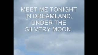 MEET ME TONIGHT IN DREAMLAND -  A SONG FROM 1909 - WRITTEN BY BETH SLATER WHITSON & LEO FRIEDMAN