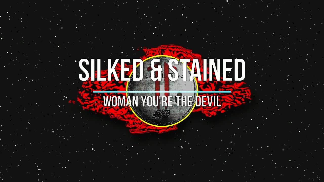 SILKED & STAINED - Woman, you're the devil