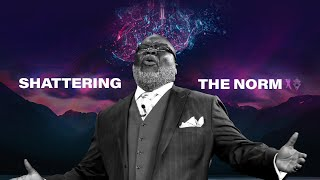 Shattering The Norm - Bishop T.D. Jakes [December 8, 2019]