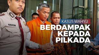Kasus Wahyu Setiawan Bisa Berdampak ke Pilkada, Bawaslu Ingatkan Jangan Neko-neko