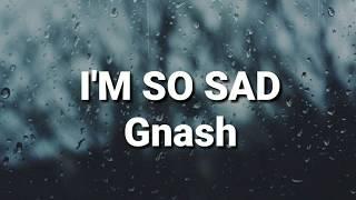 I'm So Sad (Lyrics)   Gnash