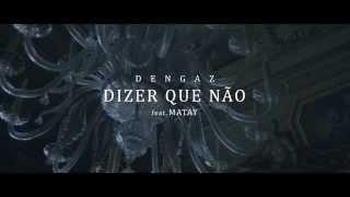 Dengaz feat. Matay - Dizer Que Não (Official Video)
