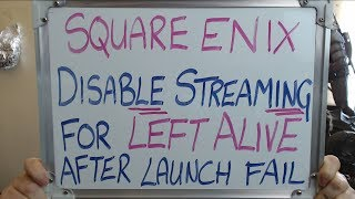SQUARE ENIX Disable LIVE STREAMING for LEFT ALIVE after a Failed Launch!!
