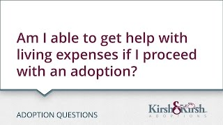 Adoption Questions: Am I able to get living expenses if I proceed with an adoption