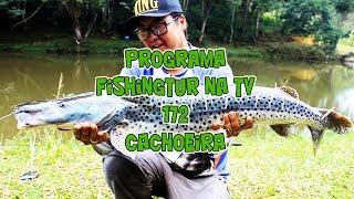Programa Fishingtur na TV 172 - Pesqueiro Cachoeira