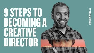 9 Steps To Becoming A Creative Director w/ Adam Morgan