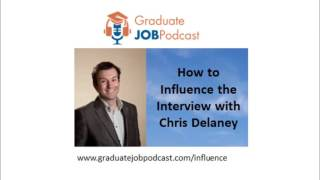How to Influence the Interview with Chris Delaney - Graduate Job Podcast #28