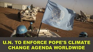 Pope to use Military FORCE to push Climate Change Worldwide