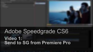 Adobe Speedgrade CS6 Basics: #1 Send To Speedgrade From Adobe Premiere