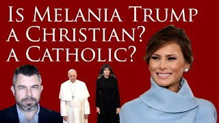 Is Melania Trump a Christian? A Catholic?