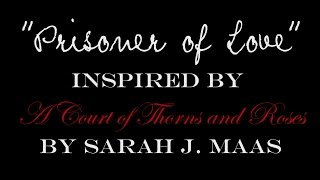 Prisoner of Love (Original) [Inspired by ACOTAR by Sarah J. Maas]