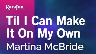 Karaoke Til I Can Make It On My Own - Martina McBride *