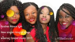 Liberian Gospel music 2017= The king of Kings= By: Brother Prince Kah