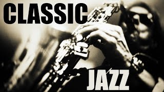 Classics Jazz Standards • Soft Jazz Saxophone Instrumental Music for Relaxing, Dinner, Study
