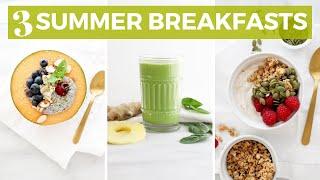 3 Easy & Healthy Summer Breakfasts | Dairy-Free, Gluten-Free & Refreshing!