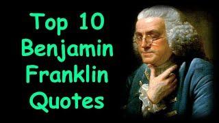 Top 10 Benjamin Franklin Quotes | Wisdom of Benjamin Franklin