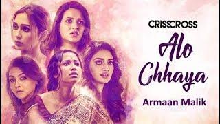 Alo Chhaya Lyrics - Crisscross - Armaan Malik