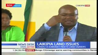 Lands CS Karoney meets the Laikipia landowners as tension escalates over ownership