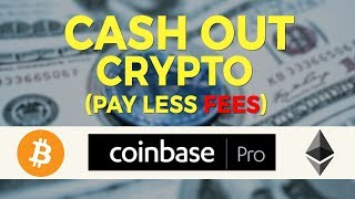 How to Cash Out Your Cryptocurrency on Coinbase Pro | Pay Less Fees (Bitcoin, Ethereum, etc)