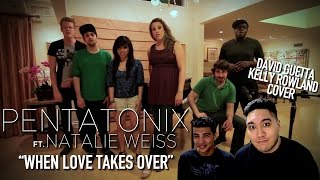 Pentatonix & Natalie Weiss - When Love Takes Over (David Guetta & Kelly Rowland Cover) REACTION!!!