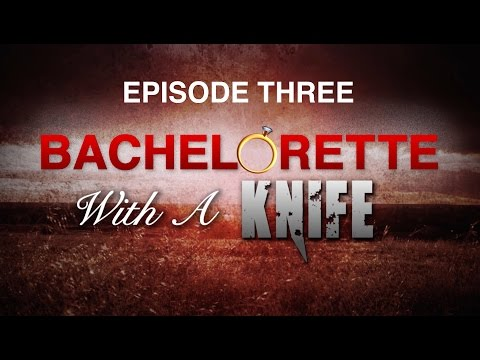 BACHELORETTE WITH A KNIFE: Episode Three