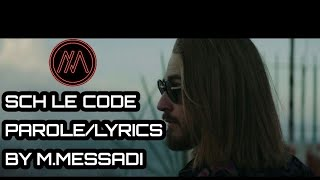 SCH LE CODE PAROLELYRICS WITH THE SAME VEDIO CLIP BY M.MESSADI