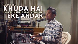 Arijit Singh- Khuda Hai Tere Andar | Piano Cover | KDB Michael | Live Sessions