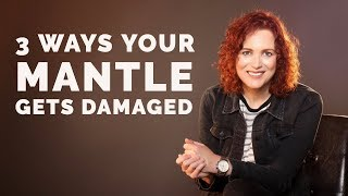3 Ways Your Mantle Gets Damaged