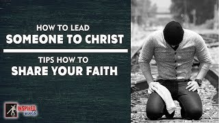 How to Lead Someone to Christ  | 5 Tips to Share Your Faith