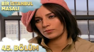 Bir İstanbul Masalı 45. Bölüm