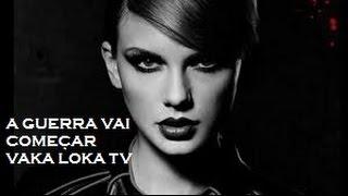 A Guerra vai começar ( Bad Blood Taylor Swift ) By Vaka Loka TV