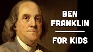Benjamin Franklin For Kids