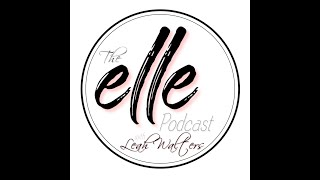 The Elle Podcast with Leah Walters - Episode 08