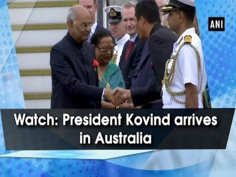 Watch: President Kovind arrives in Australia - #ANI News