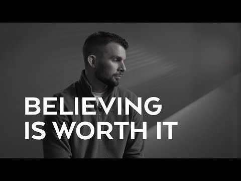 Believing Is Worth It