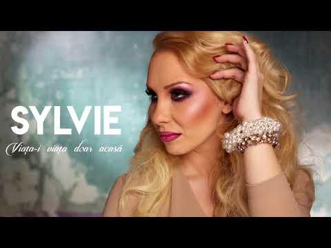 Sylvie – Viata-i viata doar acasa Video