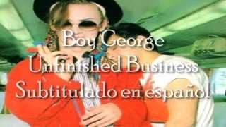 Boy George- Unfinished Business  Subtitulado en español 