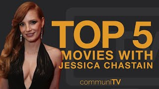 TOP 5: Jessica Chastain Movies