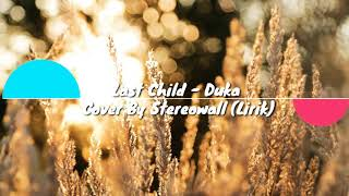 Last Child - Duka Cover By Stereowall (Lirik)
