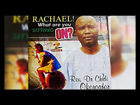 Rev. Dr. Chidi Okoroafor - Rachael What Are You Sitting On - Latest 2018 Nigerian Gospel Song