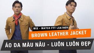 Phối đồ cùng áo da màu nâu - FTT leather