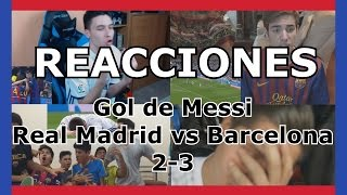 Reacciones: Gol de Messi | Real Madrid vs Barcelona | Clásico | 3 - 2 | Futbol